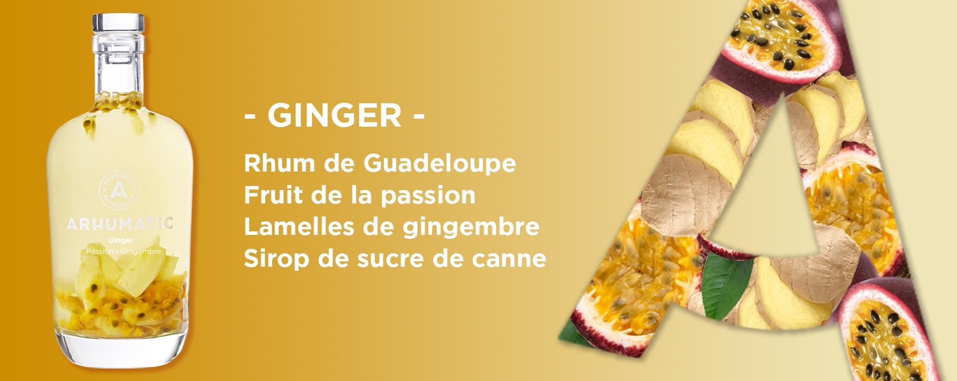 Ginger 28° c'est : - Un rhum agricole de Guadeloupe - Du fruit de la passion - De fines lamelles de Gingembre - Du sirop de sucre de canne. Disponible sur arhumatic.fr ou chez votre caviste préféré